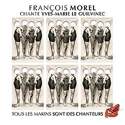 François Morel Yves-Marie Le Guilvinec (Tous Les Marins sont des Chanteurs)