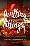 Thrilling Fillings!: Seriously Good Sandwich Recipes from Around the World - A Tasty Tribute to National Sandwich Day 2017 (English Edition)