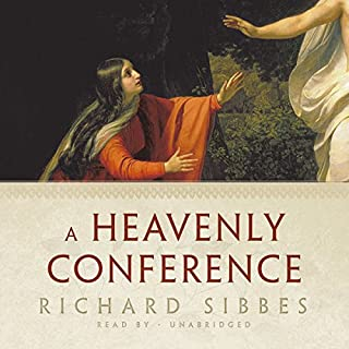 A Heavenly Conference                   By:                                                                                                                                 Richard Sibbes                               Narrated by:                                                                                                                                 Jim Denison                      Length: 5 hrs and 29 mins     Not rated yet     Overall 0.0