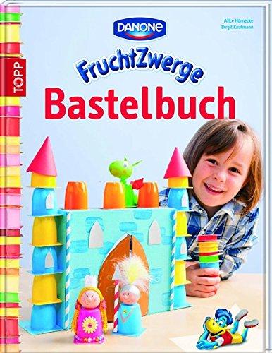 Danone Fruchtzwerge Bastelbuch: Kreative Fruchtzwerge