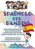Spagnolo per Bambini: Una Guida Completa per Comprendere e Parlare una Nuova Lingua Partendo da Zero – I Bambini Possono Imparare in Modo Divertente ed Emozionante