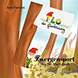 Flo der Gartenzwerg: Zwergensport Das Mit-Mach-Buch