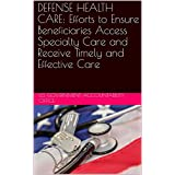DEFENSE HEALTH CARE: Efforts to Ensure Beneficiaries Access Specialty Care and Receive Timely and Effective Care (English Edition)
