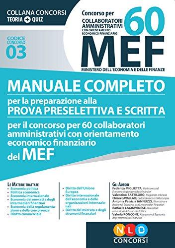 Concorso per 60 collaboratori MEF. Manuale completo per la preparazione prova preselettiva e scritta per il concorso per 60 collaboratori ... finanziario del MEF (codice concorso 03)