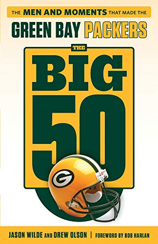 The Big 50: Green Bay Packers: The Men and Moments that Made the Green Bay Packers
