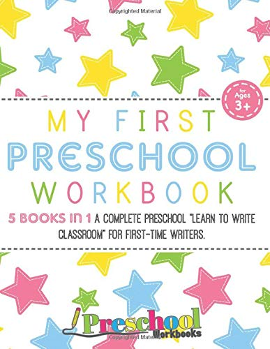 Preschool Workbooks: My First Preschool Workbook: 5 Books In 1 - A Complete Learn To Write Practice Classroom for First-Time Writers, Ages 3-5, with ... Line & Letter Tracing, Shapes and Numbers!