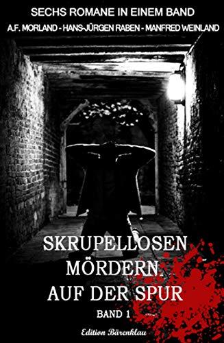 Skrupellosen Mördern auf der Spur Band 1: Sechs Romane in einem Band