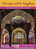 Persia 1001 Nights: The Ultimate Guide to Iran