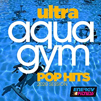 Ultra Aqua Gym Pop Hits 2020 Session