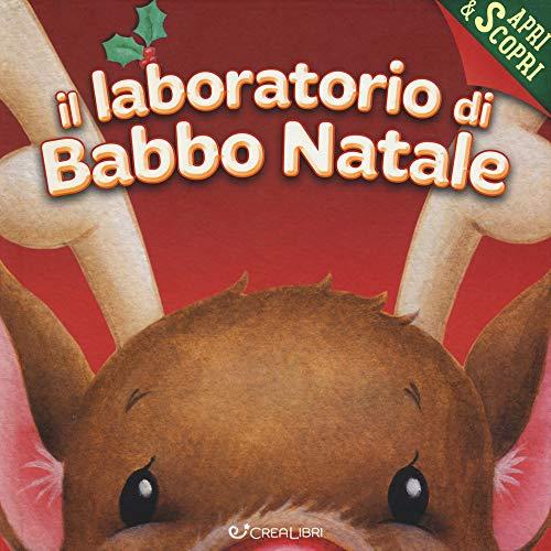 Il laboratorio di Babbo Natale. Apri & scopri. Ediz. a colori