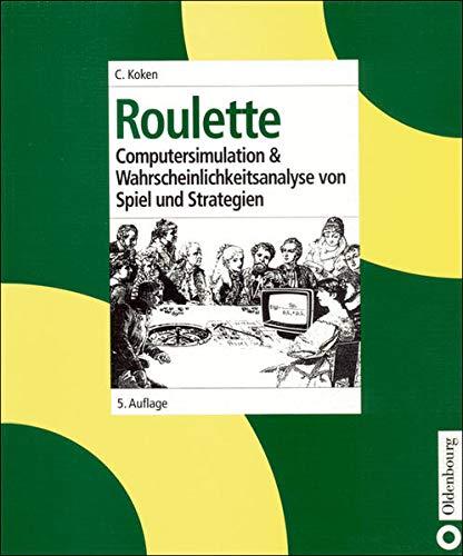 Roulette: Computersimulation & Wahrscheinlichkeitsanalyse von Spiel und Strategien: Computersimulation und Wahrscheinlichkeitsanalyse von Spiel und Strategien