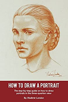 Paperback How to Draw a Portrait: The step-by-step guide on how to draw portraits in the three-quarters view Book