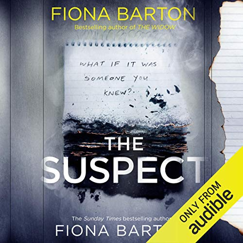 The Suspect                   By:                                                                                                                                 Fiona Barton                               Narrated by:                                                                                                                                 Clare Corbett,                                                                                        Mark Meadows,                                                                                        Sian Thomas,                   and others                 Length: 10 hrs and 54 mins     130 ratings     Overall 4.5