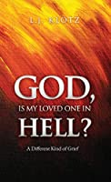 God, Is My Loved One in Hell?: A Different Kind of Grief