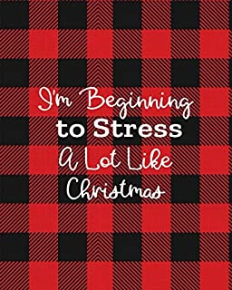 I'm Beginning To Stress A Lot Like Christmas: Personal Christmas Planner Black Friday Shopping, Dinner Plan and Grocery List
