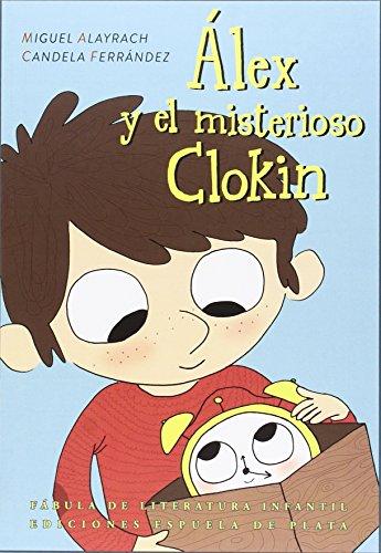 Alex Y El Misterioso Cloking (Fábula de Literatura Infantil - Serie Mayor)