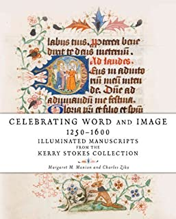 Celebrating Word and Image 1250?1600: Illuminated Manuscripts from the Kerry Stokes Collection by Manion, Margaret M., Zika, Charles (2014) Hardcover