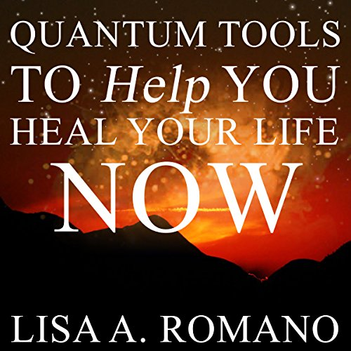 Quantum Tools to Help You Heal Your Life Now audiobook cover art