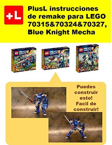 PlusL instrucciones de remake para LEGO 70315&70324&70327,Blue Knight Mecha: Usted puede construir Blue Knight Mecha de sus propios ladrillos!