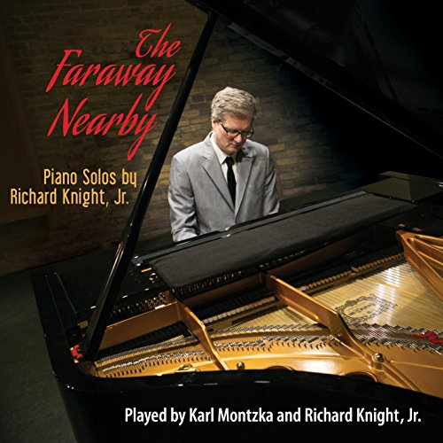 Faraway Nearby: Piano Solos By Richard Knight Jr