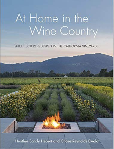 Compare Textbook Prices for At Home in the Wine Country: Architecture & Design in the California Vineyards  ISBN 9781423654957 by Hebert, Heather Sandy,Ewald, Chase Reynolds