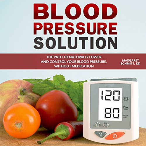 Blood Pressure Solution: The Path to Naturally Lower and Control Your Blood Pressure, Without Medication audiobook cover art