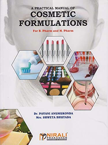 A PRACTICAL MANUAL OF COSMETIC FORMULATIONS - For B.Pharmacy and M.Pharmacy Students