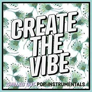Create The Vibe: Chilled out Pop Instrumentals
