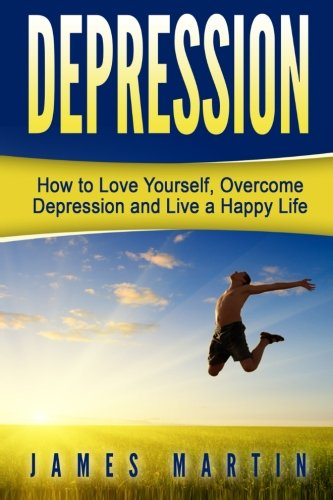 Download Depression: How to Love Yourself, Overcome Depression and Live a Happy Life 151876259X