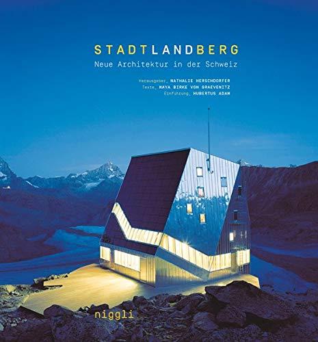Stadt, Land, Berg: Neue Architektur in der Schweiz