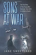 Sons at War: The True Story of Two Young Men Destined from Birth to Collide in Death
