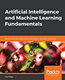 Artificial Intelligence and Machine Learning Fundamentals: Develop real-world applications powered by the latest AI advances (English Edition) - Zsolt Nagy