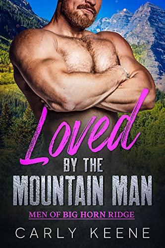 Loved by the Mountain Man: A Mountain Man/Curvy Woman Short Instalove Romance (Men of Big Horn Ridge Book 2) (English Edition)