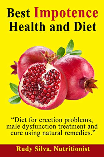 Erectile Dysfunction: Male Enhancement: Diet For Erection Problems, Male Dysfunction Treatment, erectile dysfunction cure, and men impotence using Natural Remedies