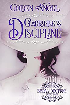 Gabrielle's Discipline (Bridal Discipline Book 2) by [Golden Angel]