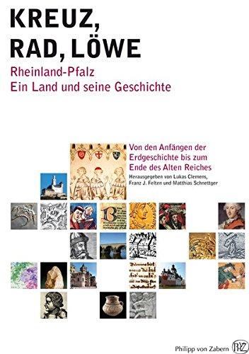 Kreuz - Rad - Löwe. Rheinland-Pfalz. Ein Land und seine Geschichte. Band 1: Von den Anfängen der Erdgeschichte bis zum Ende des Alten Reiches