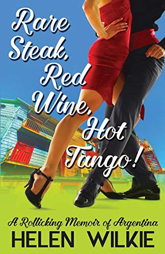 Rare Steak, Red Wine, Hot Tango!: A Rollicking Memoir of Argentina: Volume 1 (Love Letters to Argentina) [Idioma Inglés]