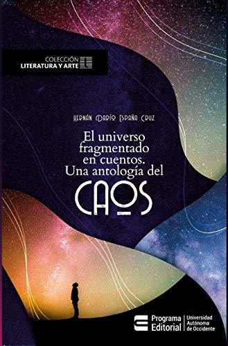 El universo fragmentado en cuentos: Una antología del caos (Spanish Edition)
