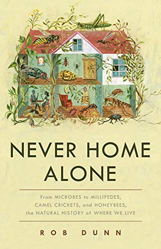 Compare Textbook Prices for Never Home Alone: From Microbes to Millipedes, Camel Crickets, and Honeybees, the Natural History of Where We Live  ISBN 9781541645769 by Dunn, Rob