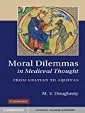 Moral Dilemmas in Medieval Thought: From Gratian to Aquinas (English Edition)