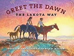 Greet the Dawn: The Lakota Way by S. D. Nelson