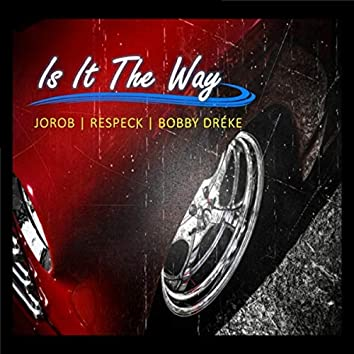 Is It the Way (feat. Respeck & Bobby Dréke)