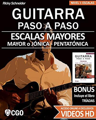 Escalas Mayores - Guitarra Paso a Paso - con Videos HD: Sistema CAGED, Tríada - Pentatónica - Escala mayor: 2 (Escalas, Guitarra Paso a Paso (Con videos HD))