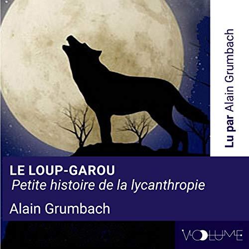 Le loup-garou: Petite histoire de la lycanthropie