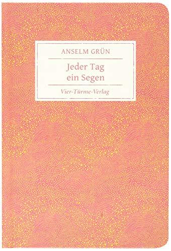 Jeder Tag ein Segen. Geschenkbuch von Anselm Grün (Geschenkbücher von Anselm Grün)