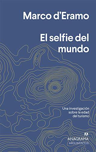 El selfie del mundo: Una investigación sobre la era del turismo (Argumentos nº 550)