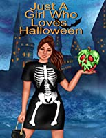 "Just A Girl Who Loves Halloween: Autumn Composition Book For Spooky & Creepy Haunted House Stories - Bestie Fall Journal Gift To Write In Holiday Pumpkin Dessert & Maple Recipes, Witchery Poems & Verses, Quotes, Notes - 8.5"" x 11"", 120 Pages,"