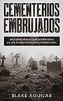 Cementerios Embrujados: Historias Reales que Ocurrieron en los Cementerios más Terroríficos