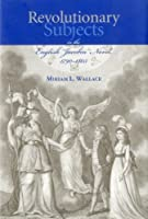 """Revolutionary Subjects in the English """"Jacobin"""" Novel, 1790-1805 (The Bucknell Studies in Eighteenth-Century Literature and Culture)"""