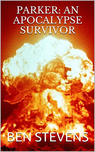 Parker: An Apocalypse Survivor by [Ben Stevens]